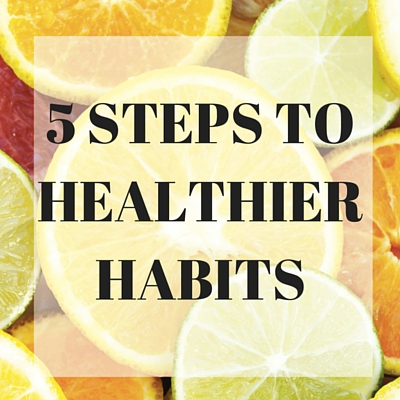 5 STEPS TO HEALTHIER HABITS